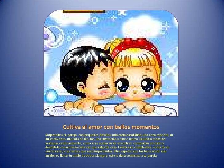 Cultiva el amor con bellos momentos<br />Sorprende a tu pareja  con pequeños detalles, una carta escondida, una cena espec...