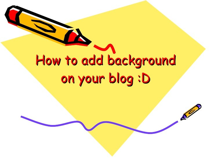How to add background on your blog :D