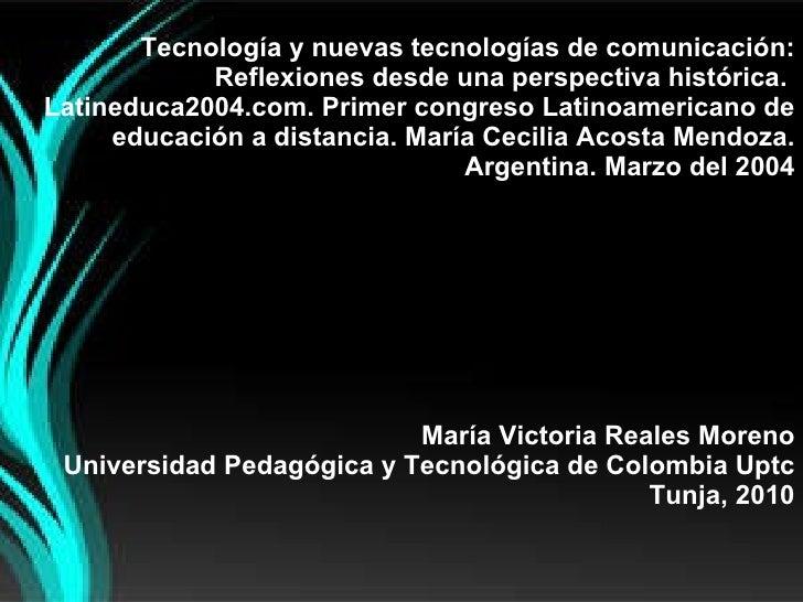 Tecnología y nuevas tecnologías de comunicación: Reflexiones desde una perspectiva histórica.  Latineduca2004.com. Primer ...