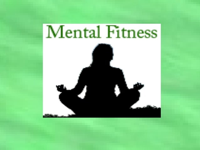CONTENTS * Definition of Mental Fitness_____ 2-3 * Stretching Your Mind__________ 4-5 * Health and Fitness_____________ 6-...
