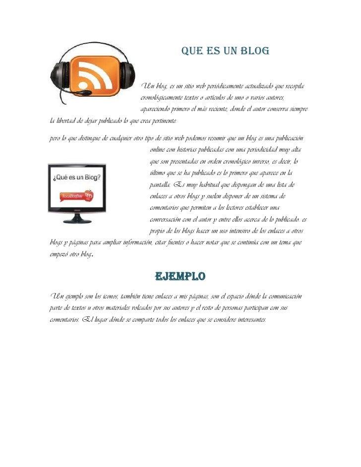 QUE ES UN BLOG<br />Un blog, es un sitio web periódicamente actualizado que recopila cronológicamente textos o artículos d...