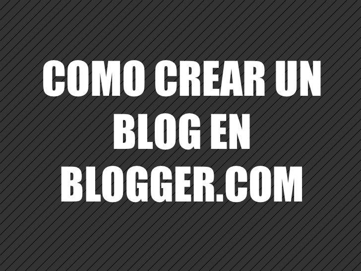 <ul>COMO CREAR UN BLOG EN BLOGGER.COM </ul>