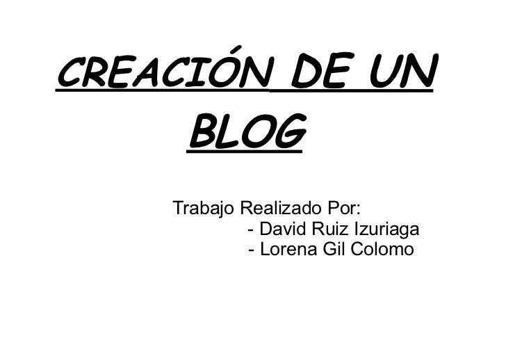 Trabajo Realizado Por: - David Ruiz Izuriaga - Lorena Gil Colomo CREACIÓN  DE UN BLOG
