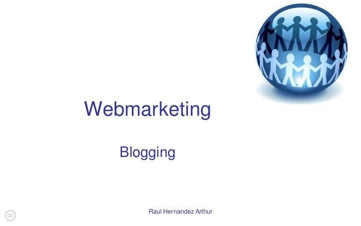 Raul Hernandez Arthur<br />Webmarketing<br />Blogging<br />