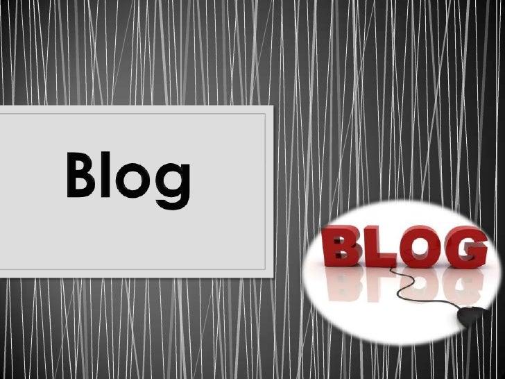 Un blog es unapublicación online conhistorias publicadas conuna periodicidad muyalta que son presentadasen orden cronológico
