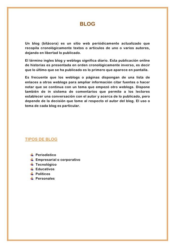BLOGUn blog (bitácora) es un sitio web periódicamente actualizado querecopila cronológicamente textos o artículos de uno o...