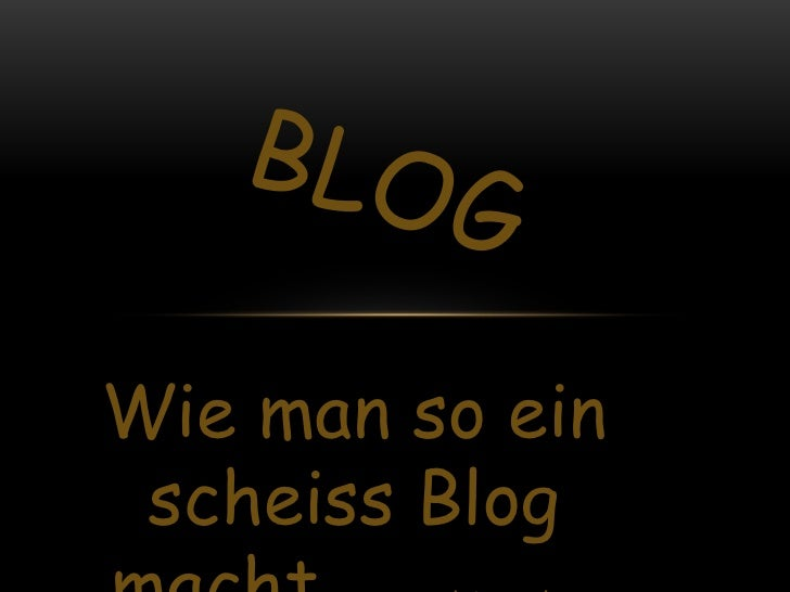 Wie man so ein scheiss Blog