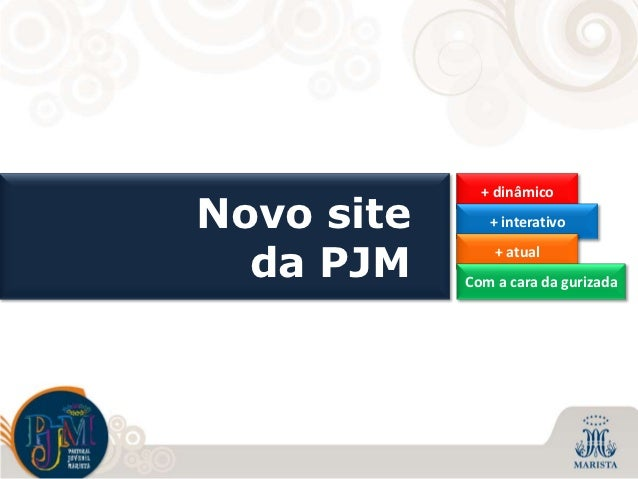 + dinâmicoNovo site      + interativo  da PJM        + atual            Com a cara da gurizada