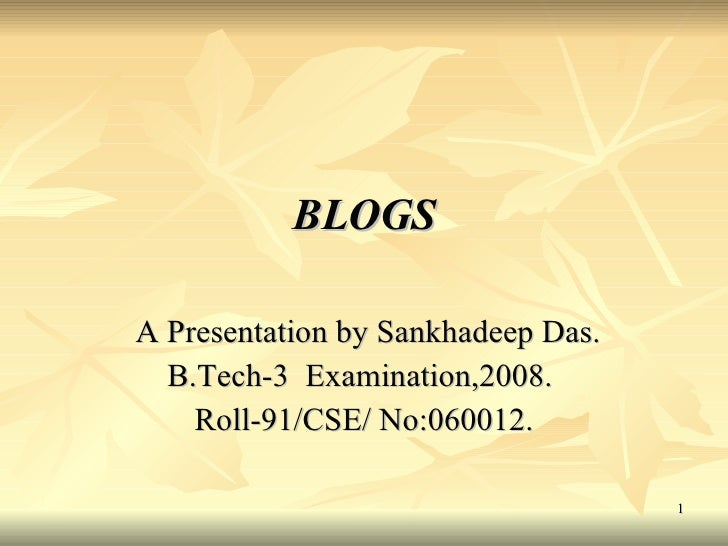 BLOGS A Presentation by Sankhadeep Das.  B.Tech-3  Examination,2008.  Roll-91/CSE/ No:060012.