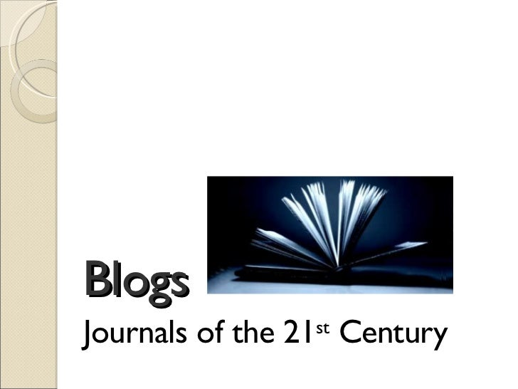 Blogs: Journals of the 21st Century
