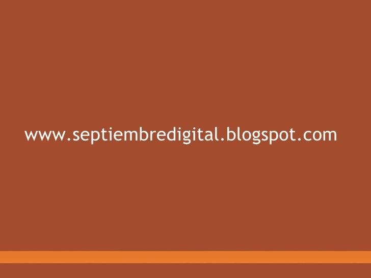 www.septiembredigital.blogspot.com
