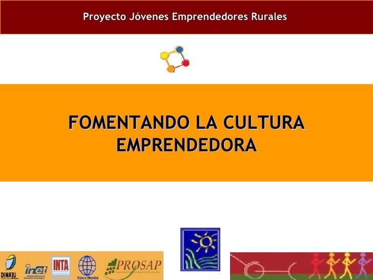 Proyecto Jóvenes Emprendedores Rurales   FOMENTANDO LA CULTURA EMPRENDEDORA