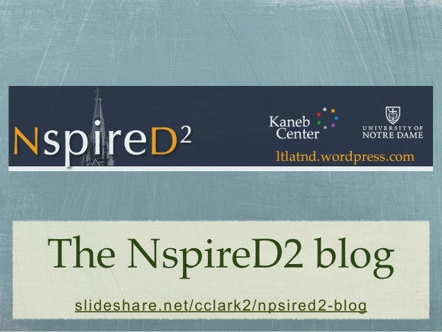 The NspireD2 blog slideshare.net/cclark2/npsired2-blog