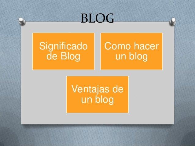 BLOG Significado de Blog  Como hacer un blog  Ventajas de un blog