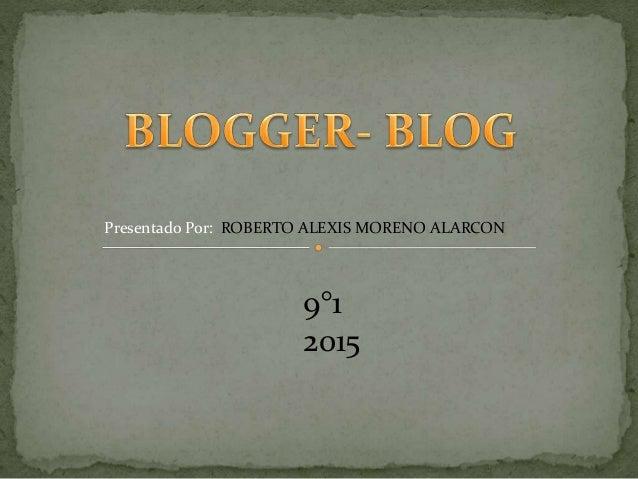 Presentado Por: ROBERTO ALEXIS MORENO ALARCON 9°1 2015