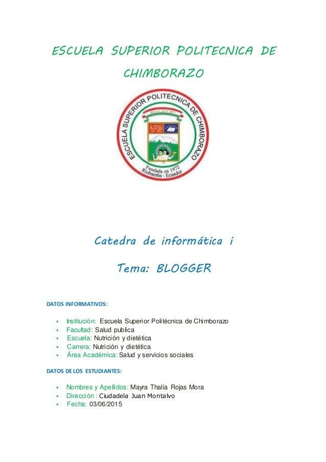 ESCUELA SUPERIOR POLITECNICA DE CHIMBORAZO Catedra de informática i Tema: BLOGGER DATOS INFORMATIVOS:  Institución: Escue...