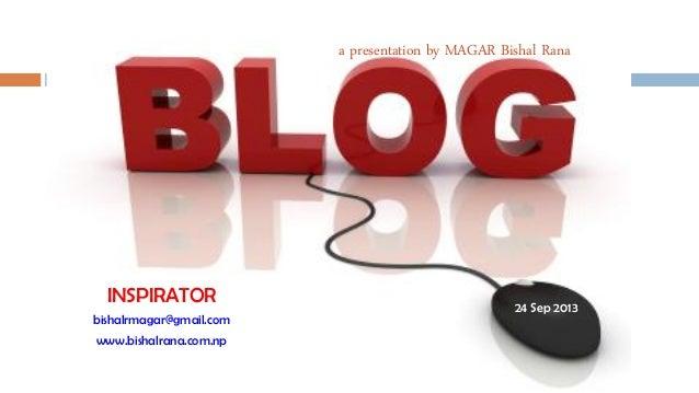 © Bishal Ranamagar a presentation by MAGAR Bishal Rana INSPIRATOR bishalrmagar@gmail.com www.bishalrana.com.np 24 Sep 2013