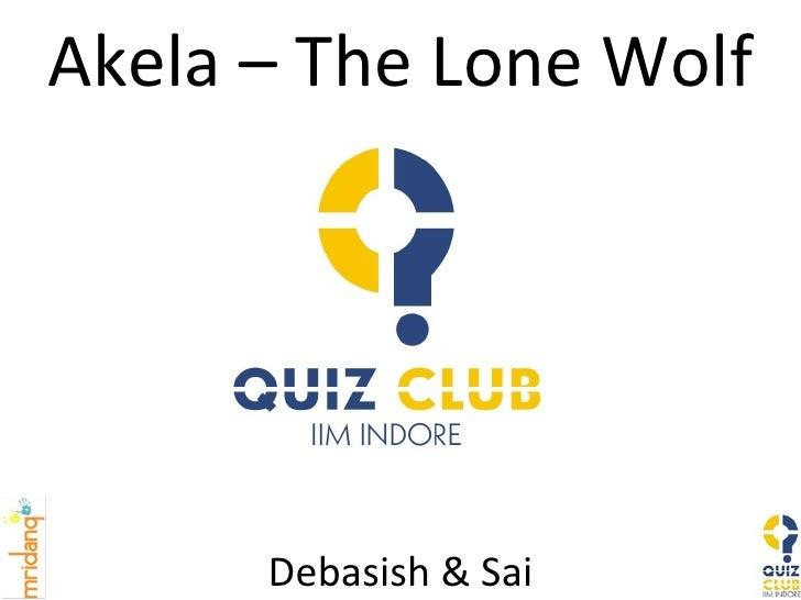 Akela – The Lone Wolf Debasish & Sai