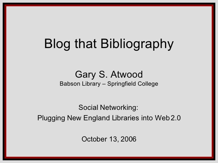 Blog that Bibliography Gary S. Atwood Babson Library – Springfield College Social Networking:  Plugging New England Librar...
