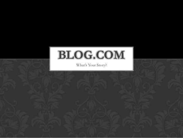 BLOG.COM  What's Your Story?