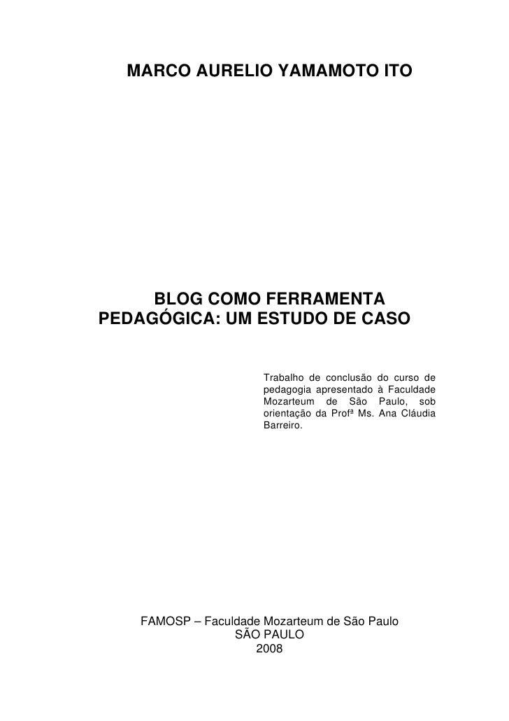 MARCO AURELIO YAMAMOTO ITO          BLOG COMO FERRAMENTA PEDAGÓGICA: UM ESTUDO DE CASO                         Trabalho de...