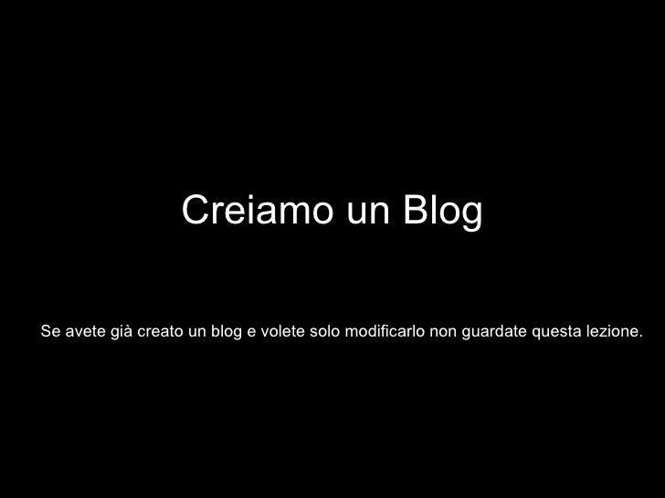 Creiamo un Blog Se avete già creato un blog e volete solo modificarlo non guardate questa lezione.