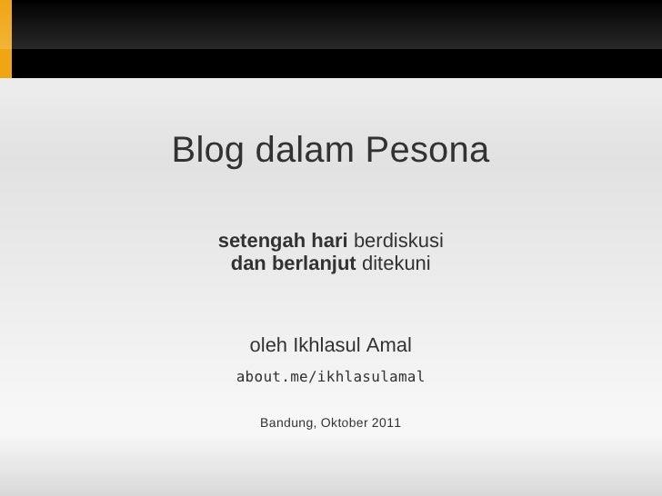 Blog dalam Pesona  setengah hari berdiskusi   dan berlanjut ditekuni     oleh Ikhlasul Amal   about.me/ikhlasulamal      B...