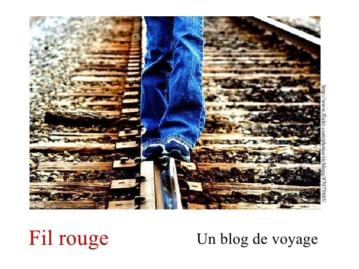 Fil rouge Un blog de voyage http://www.flickr.com/photos/richlegg/87075885/