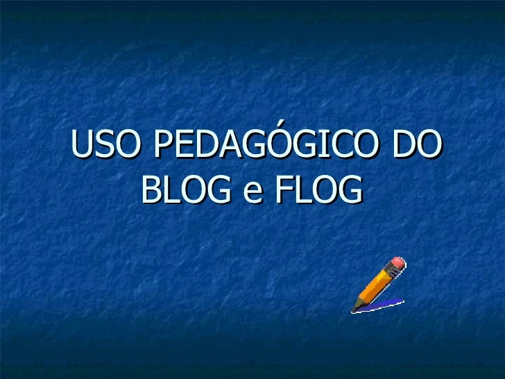 USO PEDAGÓGICO DO BLOG e FLOG