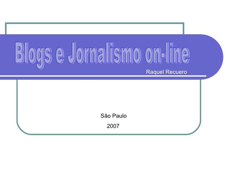 São Paulo   2007 Raquel Recuero Blogs e Jornalismo on-line