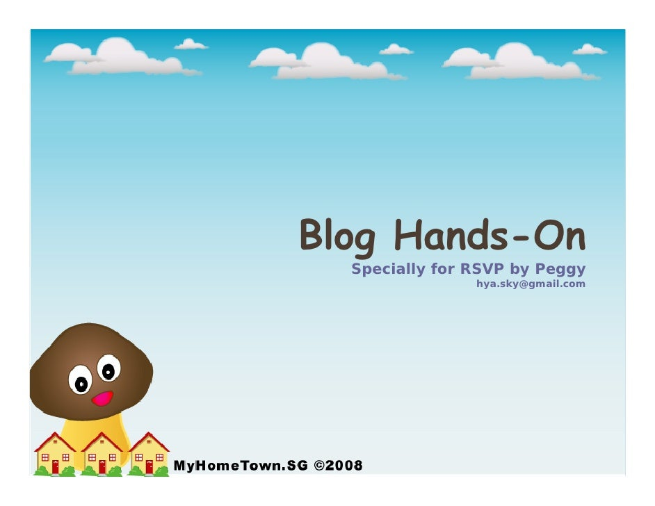 Blog Hands-On   Specially for RSVP by Peggy                 hya.sky@gmail.com