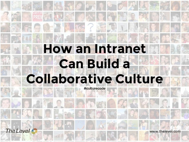 How an Intranet Can Build a Collaborative Culture #culturecode  www.thelevel.com