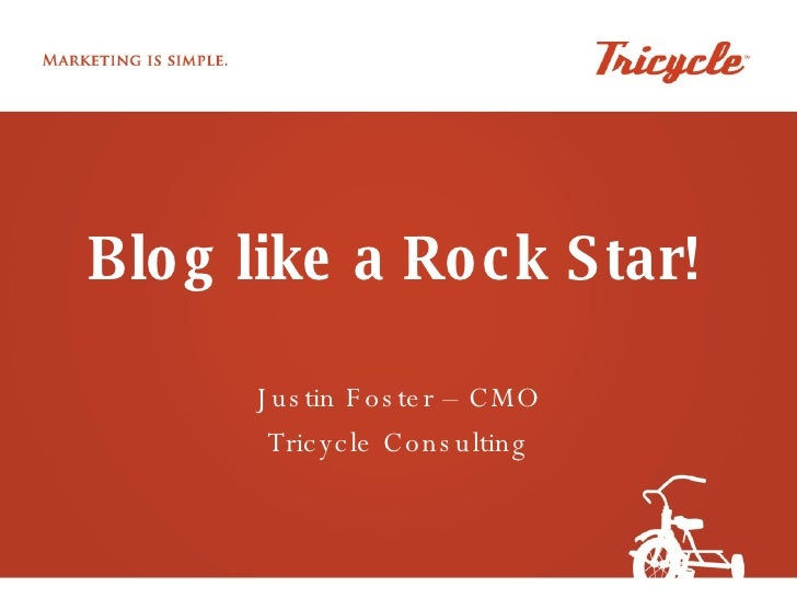 Blog like a Rock Star! Justin Foster – CMO Tricycle Consulting