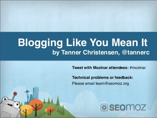 Blogging Like You Mean Itby Tanner Christensen, @tannercTweet with Mozinar attendees: #mozinarTechnical problems or feedba...