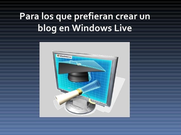 Para los que prefieran crear un blog en Windows Live