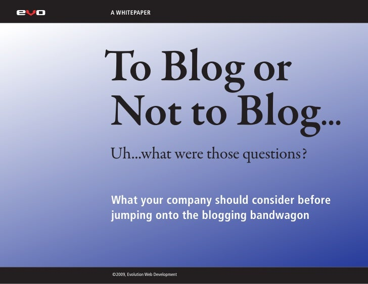 A WHITEPAPER     To Blog or Not to Blog... Uh...what were those questions?  What your company should consider before jumpi...