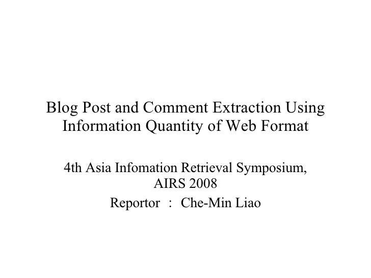 Blog Post and Comment Extraction Using Information Quantity of Web Format 4th Asia Infomation Retrieval Symposium, AIRS 20...
