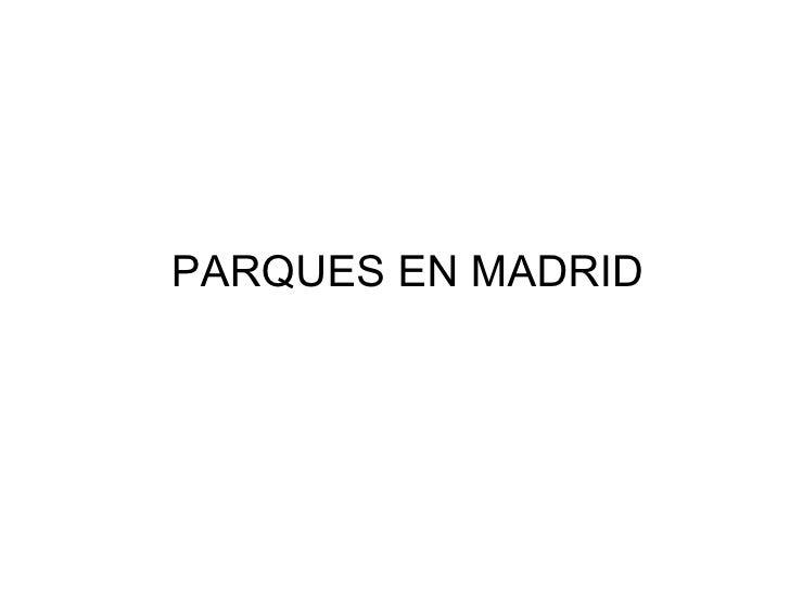 PARQUES EN MADRID