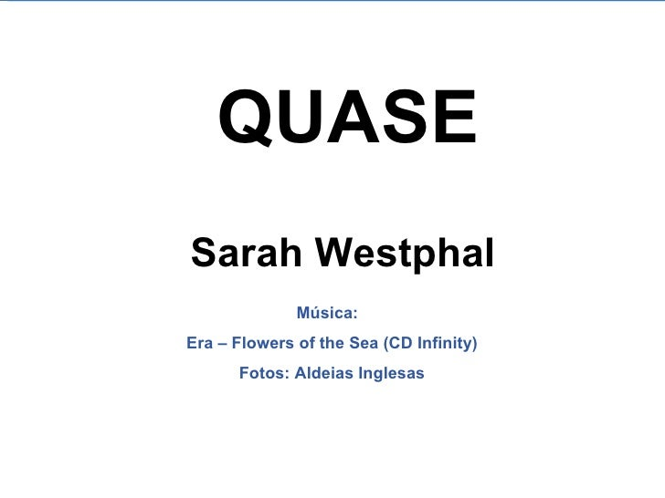 QUASE Sarah Westphal Música:  Era – Flowers of the Sea (CD Infinity) Fotos: Aldeias Inglesas