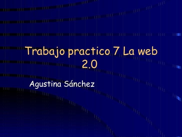 Trabajo practico 7 La web 2.0   Agustina Sánchez