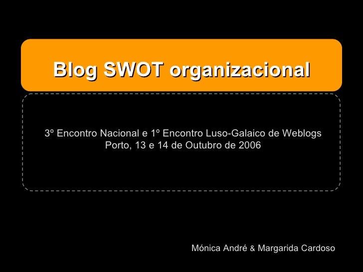 Blog SWOT organizacional Mónica André  &  Margarida Cardoso 3º Encontro Nacional e 1º Encontro Luso-Galaico de Weblogs Por...