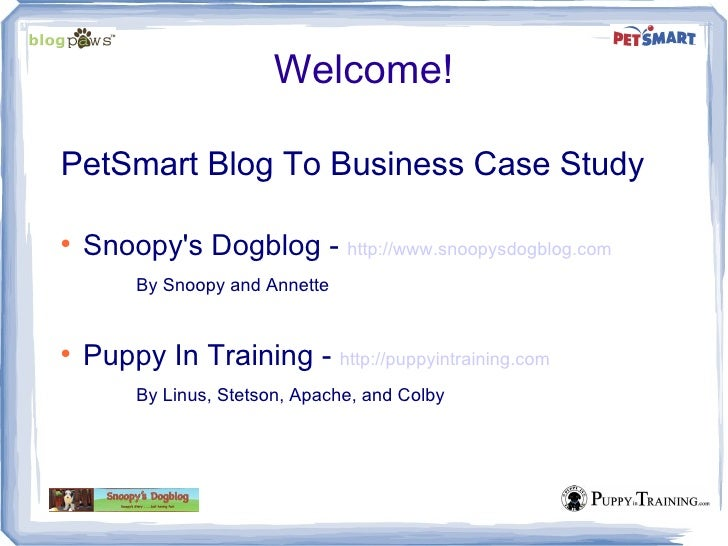 Welcome!PetSmart Blog To Business Case Study    Snoopys Dogblog - http://www.snoopysdogblog.com         By Snoopy and Ann...