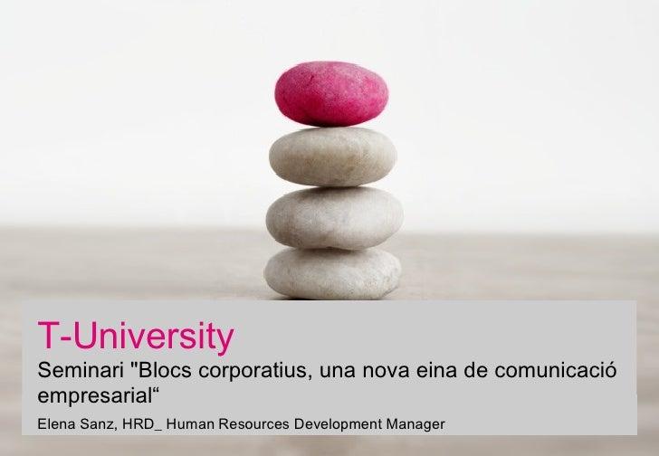"""T-University Seminari """"Blocs corporatius, una nova eina de comunicació empresarial"""" Elena Sanz, HRD_ Human Resources ..."""