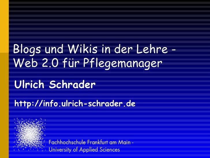 Blogs und Wikis in der Lehre - Web 2.0 für Pflegemanager Ulrich Schrader http://info.ulrich-schrader.de