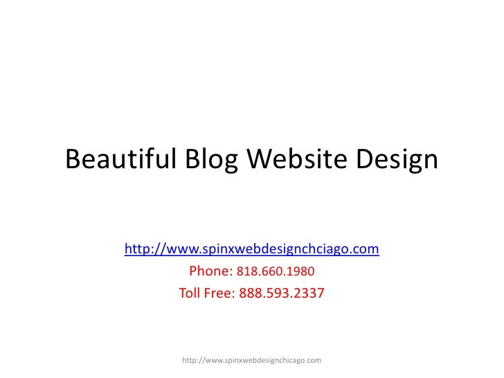 Beautiful Blog Website Design    http://www.spinxwebdesignchciago.com             Phone: 818.660.1980            Toll Free...