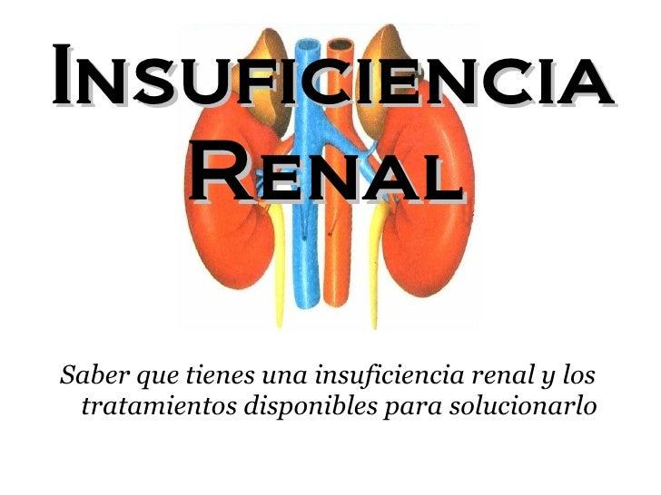 Insuficiencia Renal   Saber que tienes una insuficiencia renal y los tratamientos disponibles para solucionarlo