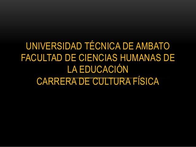 UNIVERSIDAD TÉCNICA DE AMBATOFACULTAD DE CIENCIAS HUMANAS DE         LA EDUCACIÓN   CARRERA DE CULTURA FÍSICA