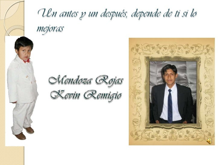 Un antes y un después, depende de ti si lo mejoras<br />Mendoza Rojas Kevin Remigio<br />