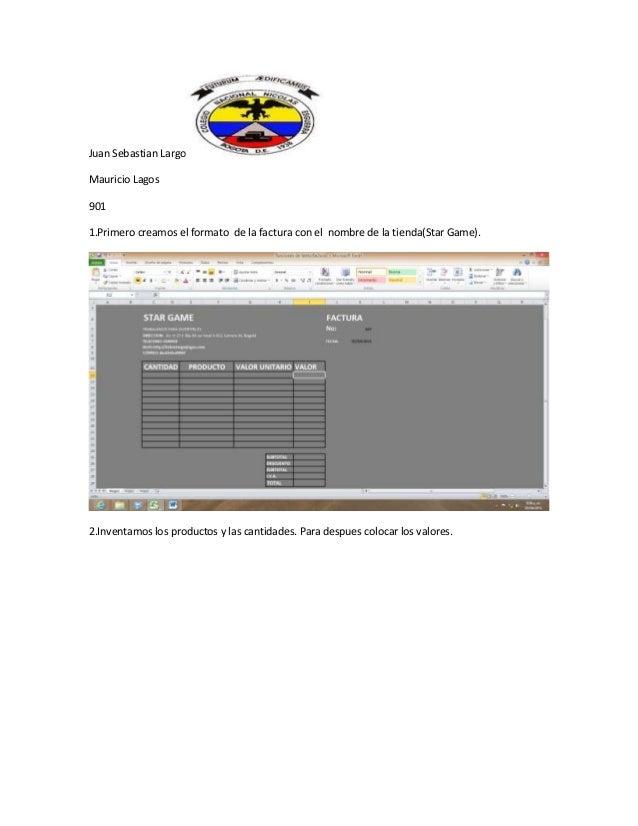 Juan Sebastian LargoMauricio Lagos9011.Primero creamos el formato de la factura con el nombre de la tienda(Star Game).2.In...