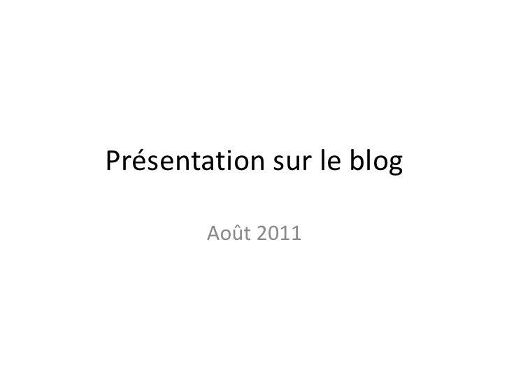 Présentation sur le blog<br />Août 2011<br />